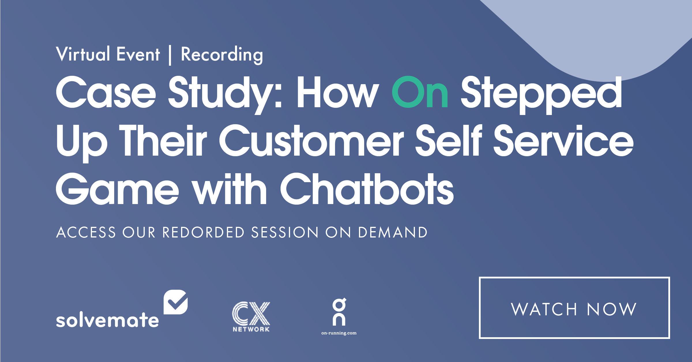 Recorded webinar with On Running about their Solvemate eCommerce chatbot experience and results.